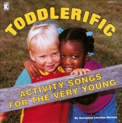 Toddlerific! : activity songs for the very young / [created by] Georgiana Stewart. - [created by] Georgiana Stewart.