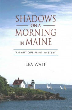 Shadows on a morning in Maine : an antique print mystery / by Lea Wait.