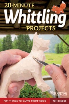 20-minute whittling projects : fun things to carve from wood / Tom Hines.