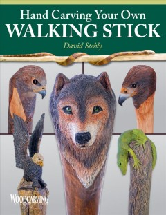 Hand carving your own walking stick /  David Stehly.