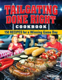 Tailgating done right cookbook /  Anne Schaeffer.