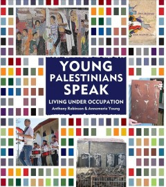 Young Palestinians speak : living under occupation / Anthony Robinson & Annemarie Young ; with photography by Anthony Robinson. - Anthony Robinson & Annemarie Young ; with photography by Anthony Robinson.