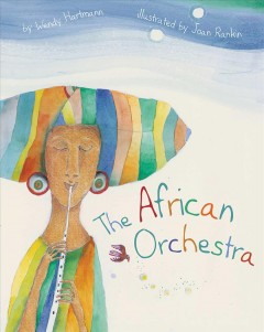 The African orchestra /  written by Wendy Hartmann ; illustrated by Joan Rankin. - written by Wendy Hartmann ; illustrated by Joan Rankin.