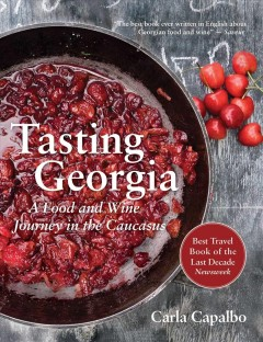 Tasting Georgia : a food and wine journey in the Caucasus / written and photographed by Carla Capalbo. - written and photographed by Carla Capalbo.