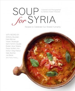 Soup for Syria : recipes to celebrate our shared humanity / collected and photographed by Barbara Abdeni Massaad. - collected and photographed by Barbara Abdeni Massaad.