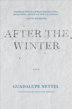 After the winter /  Guadalupe Nettel ; translated by Rosalind Harvey.