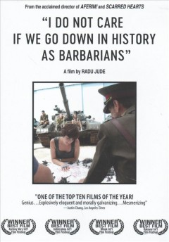 I do not care if we go down in history as barbarians = Îmi este indiferent dacă în istorie vom intra ca barbari Hi Film Productions ; Endorfilm, Les Films D'Ici, Klas Film, Komplizen Film, ZDF/Arte TVR ; written and directed by Radu Jude