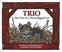 Trio : the tale of a three-legged cat / Andrea Wisnewski. - Andrea Wisnewski.