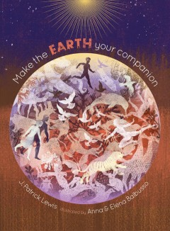 Make the Earth your companion /  by J. Patrick Lewis ; illustrated by Anna & Elena Balbusso.