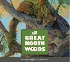 The Great North Woods /  Brian Heinz ; illustrated by Michael Rothman. - Brian Heinz ; illustrated by Michael Rothman.