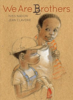 We are brothers /  Yves Nadon ; illustrated by Jean Claverie.