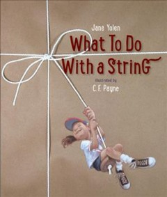 What to do with a string /  Jane Yolen ; illustrated by C.F. Payne. - Jane Yolen ; illustrated by C.F. Payne.