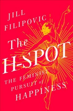 The H-spot : the feminist pursuit of happiness / Jill Filipovic.