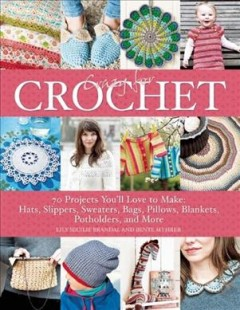 Crazy for crochet : 70 projects you'll love to make: hats, slippers, sweaters, bags, pillows, blankets, potholders, and more / Lily Secilie Brandal ; Bente Myhrer. - Lily Secilie Brandal ; Bente Myhrer.