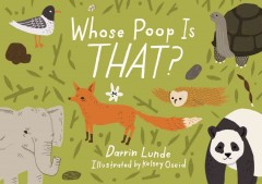 Whose poop is that? /  Darrin Lunde ; illustrated by Kelsey Oseid. - Darrin Lunde ; illustrated by Kelsey Oseid.