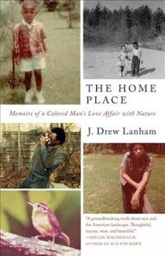 The home place : memoirs of a colored man's love affair with nature / J. Drew Lanham.