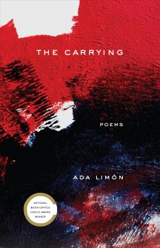 The carrying : poems / Ada Limón.