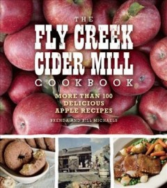 The Fly Creek Cider Mill cookbook : more than 100 delicious apple recipes / by Brenda and Bill Michaels. - by Brenda and Bill Michaels.