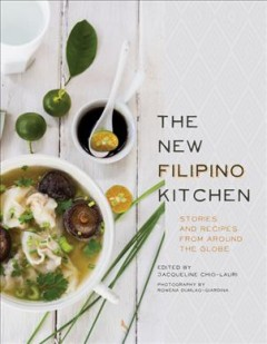 The new Filipino kitchen : stories and recipes from around the globe / edited by Jacqueline Chio-Lauri ; photos by Rowena Dumlao-Giardina ; foreword by John Birdsall. - edited by Jacqueline Chio-Lauri ; photos by Rowena Dumlao-Giardina ; foreword by John Birdsall.
