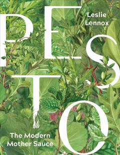 Pesto : the modern mother sauce : more than 90 inventive recipes that start with homemade pestos / Leslie Lennox. - Leslie Lennox.