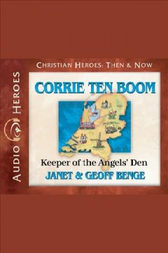 Corrie Ten Boom : keeper of the angels' den / Janet & Geoff Benge.