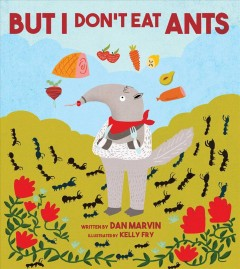 But I don't eat ants /  written by Dan Marvin ; illustrated by Kelly Fry.
