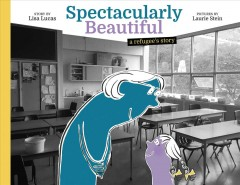 Spectacularly beautiful : a refugee's story / Lisa Lucas ; illustrated by Laurie Stein. - Lisa Lucas ; illustrated by Laurie Stein.