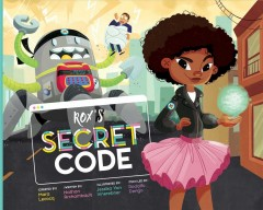 Rox's secret code /  created by Mara Lecocq ; written by Nathan Archambault ; illustrated by Jessika Von Innerebner ; tech led by Rodolfo Dengo.