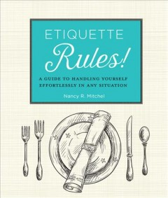 Etiquette rules! : a field guide to modern manners / Nancy R. Mitchell. - Nancy R. Mitchell.