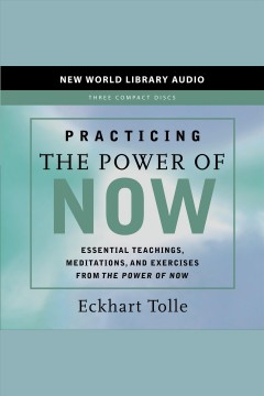 Practicing the power of now : essential teachings, meditations, and exercises from The power of now / Eckhart Tolle.