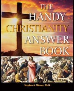 The handy Christianity answer book /  Stephen Werner.