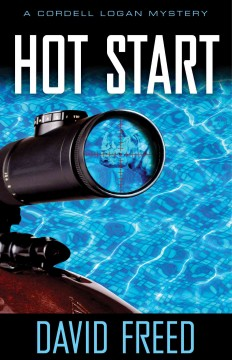 Hot start : a Cordell Logan mystery / David Freed.