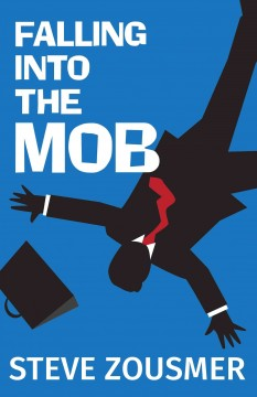 Falling into the mob /  Steve Zousmer.