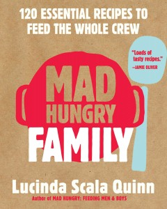 Mad hungry family : 120 essential recipes to feed the whole crew / Lucinda Scala Quinn ; photographs by Jonathan Lovekin. - Lucinda Scala Quinn ; photographs by Jonathan Lovekin.