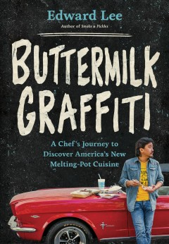 Buttermilk graffiti : a chef's journey to discover America's new melting-pot cuisine / Edward Lee.