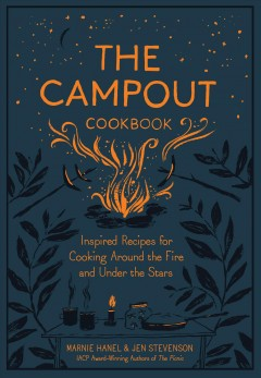 The campout cookbook : inspired recipes for cooking around the fire and under the stars / Marnie Hanel & Jen Stevenson ; illustrations by Emily Isabella.