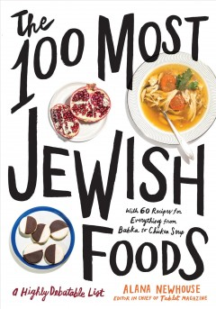 The 100 most Jewish foods : a highly debatable list / edited by Alana Newhouse, with Stephanie Butnick ; photographs by Noah Fecks ; illustrations by Joana Avillez ; recipe editing by Gabriella Gershenson.