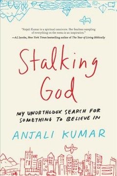 Stalking God : my unorthodox search for something to believe in / by Anjali Kumar. - by Anjali Kumar.