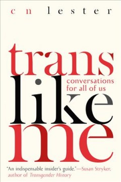 Trans like me : conversations for all of us / CN Lester. - CN Lester.