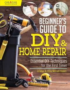 Beginner's guide to DIY & home repair : essential DIY techniques for the first timer / Jo Behari & Alison Winfield-Chislett. - Jo Behari & Alison Winfield-Chislett.