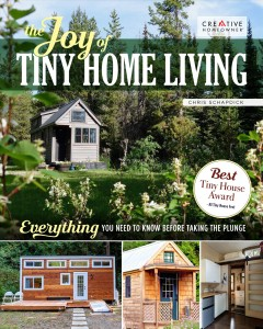 The joy of tiny house living : everything you need to know before taking the plunge / Chris Schapdick. - Chris Schapdick.