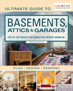 Ultimate guide to basements, attics & garages : plan, design, remodel : step-by-step projects for adding space without adding on.