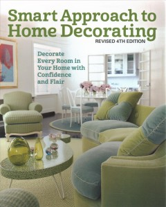 Smart approach to home decorating : decorate every room in your home with confidence and flair / editor, Colleen Dorsey.