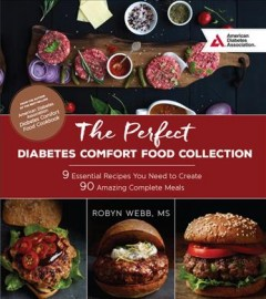 The perfect diabetes comfort food collection : the 9 essential recipes you need to create 90 amazing complete meals / Robyn Webb. - Robyn Webb.