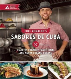 Chef Ronaldo's sabores de Cuba : diabetes-friendly traditional and nuevo cubano cuisine / Ronaldo Linares.