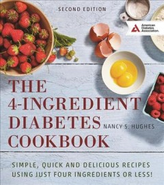 The 4-ingredient diabetes cookbook : simple, quick and delicious recipes using just four ingredients or less! / Nancy S. Hughes.