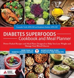 Diabetes superfoods cookbook and meal planner : power-packed recipes and meal plans designed to help you lose weight and manage your blood glucose / Cassandra Verdi, MPH, RD and Stephanie Dunbar, MPH, RD. - Cassandra Verdi, MPH, RD and Stephanie Dunbar, MPH, RD.