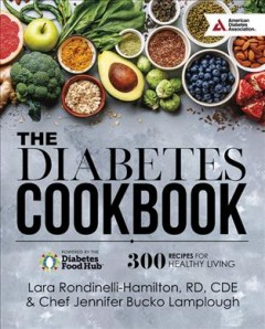 The diabetes cookbook : 300 recipes for healthy living Powered by the Diabetes Food Hub / Lara Rondinelli-Hamilton, RD, CDE and Chef Jennifer Bucko Lamplough. - Lara Rondinelli-Hamilton, RD, CDE and Chef Jennifer Bucko Lamplough.