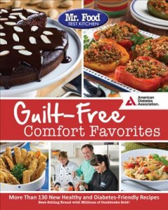 Mr. Food Test Kitchen's guilt-free comfort favorites : more than 130 new healthy and diabetes-friendly recipes / Mr. Food Test Kitchen.