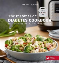 The Instant Pot diabetes cookbook : simple recipes for healthy home cooking / Nancy S. Hughes. - Nancy S. Hughes.